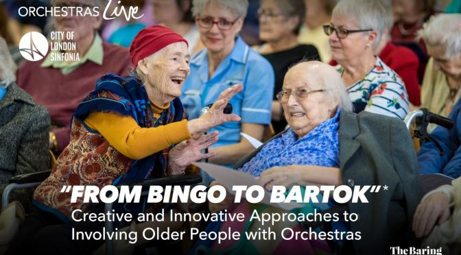 """""""From Bingo to Bartok"""": Creative and Innovative Approaches to Involving Older People with Orchestras"""